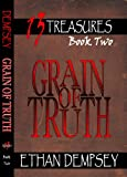 Download Grain of Truth: 13 Treasures - Book Two in PDF ePUB Free Online