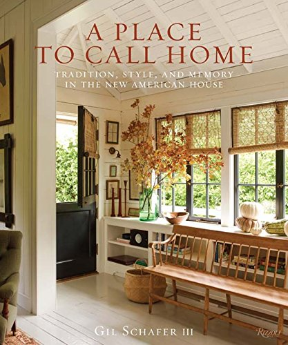 A place to call home tradition style and memory in the new american house gil schafer iii eric piasecki 9780847860210 amazon com books