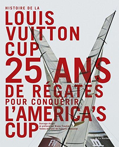 """""""histoire de la Louis Vuitton cup ; 25 ans de régates pour conquérir l'America's cup"""""""