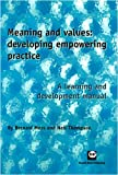 Meaning and Values : Developing Empowering Practice - A Learning and Development Manual, Moss, Bernard and Thompson, Neil, 1905541317