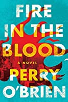 Fire in the Blood: A Novel