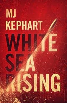 White Sea Rising by [Kephart, MJ]