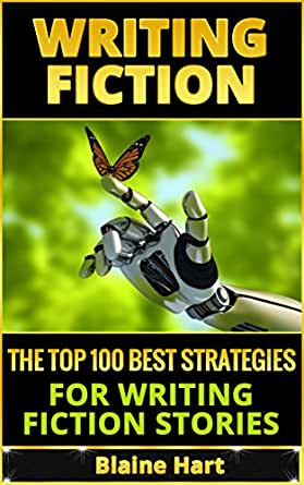Writing Fiction: The Top 100 Best Strategies For Writing