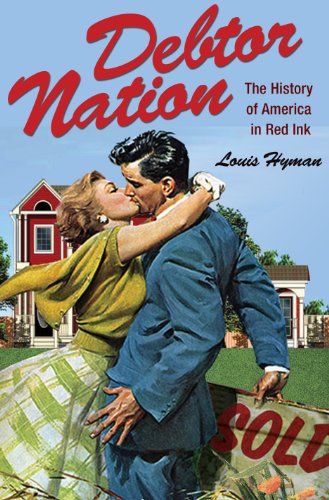 Debtor Nation: The History of America in Red Ink (Politics and Society in Modern America) by [Hyman, Louis]