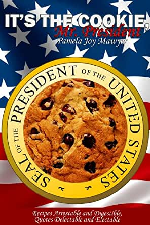 It 39 s the cookie mr president kindle edition by pamela for Mr cuisine edition plus