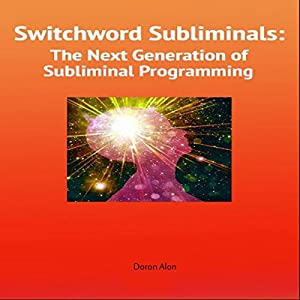 Switchword Subliminals: The Next Generation of Subliminal Programming Audiobook