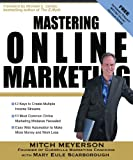 Mastering Online Marketing: 12 World Class Strategies That Cut Through the Hype and Make Real Money on the Internet