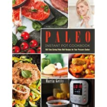 Paleo Instant Pot Cookbook: 150 Time-Saving Paleo Diet Recipes for Your Pressure Cooker