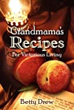 Grandmama's Recipes for Victorious Living, Betty Drew, 158169315X