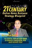 21st Century Online Home Business Strategy Blueprint, Devendra Patel, 1461111439