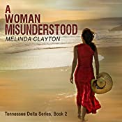 A Woman Misunderstood: Tennessee Delta Series, Book 2 | Melinda Clayton
