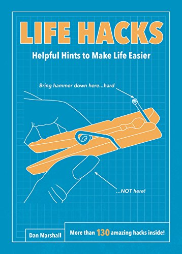 Life Hacks: Helpful Hints to Make Life Easier