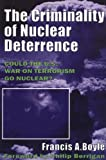 The Criminality of Nuclear Deterrence, Francis A. Boyle, 0932863337