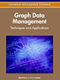 Graph Data Management : Techniques and Applications, Sherif Sakr, 161350053X