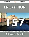 Encryption 157 Success Secrets - 157 Most Asked Questions on Encryption - What You Need to Know, Chris Bullock, 1488518785