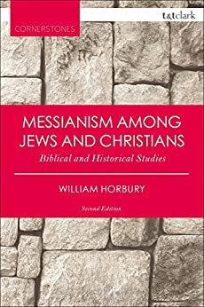Messianism Among Jews and Christians: Biblical and Historical Studies (T&T Clark Cornerstones) por [Horbury, William]