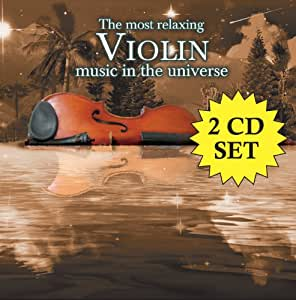The Most Relaxing Violin Music In The Universe [2 CD]