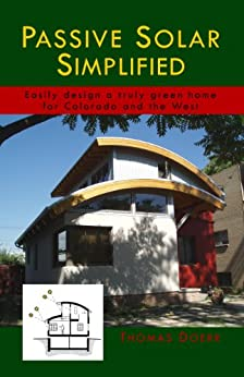 Passive Solar Simplified: Easily design a truly green home for Colorado and the West by [Doerr, Thomas]
