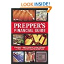 The Prepper's Financial Guide: Strategies to Invest, Stockpile and Build Security for Today and the Post-Collapse Marketplace