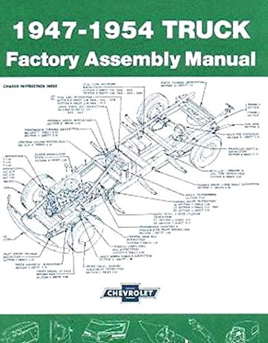 COMPLETE & UNABRIDGED, STEP-BY-STEP CHEVY & GMC PICKUP & TRUCKS 1947 1948 1949 1950 1951 1952 1953 1954 FACTORY ASSEMBLY INSTRUCTION MANUAL - MODELS INCLUDE: ½-ton, ¾-ton, 1-ton, 1 ½-ton, 2-ton