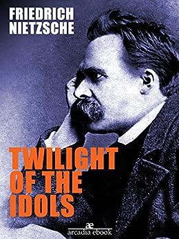 Twilight of the Idols by [Nietzsche, Friedrich]