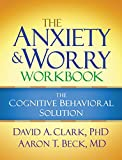 The Anxiety and Worry Workbook: The Cognitive Behavioral Solution