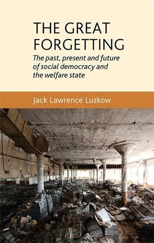 The great forgetting: The past, present and future of Social Democracy and the Welfare State