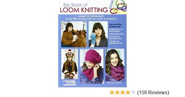 Big Book Of Loom Knitting Learn To Loom Knit Kathy Norris
