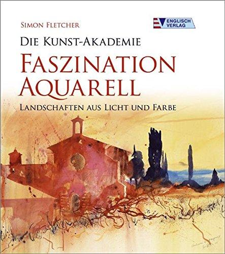 Die Kunst-Akademie. Faszination Aquarell: Landschaften aus Licht und Farbe