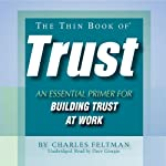 The Thin Book of Trust: An Essential Primer For Building Trust At Work | Charles Feltman