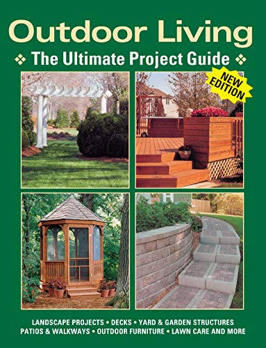 Outdoor Living: The Ultimate Project Guide (Landauer) Landscape Projects, Decks, Yard & Garden Structures, Patios & Walkways, Outdoor Furniture, Lawn Care and More (Furniture Ultimate Patio)
