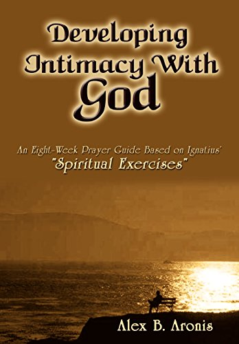 Developing Intimacy With God: An Eight-Week Prayer Guide Based on Ignatius'