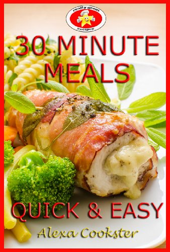 Book: 30 Minute Meals - 40 Quick Easy Recipes for Dinner & Lunch by Alexa Cookster