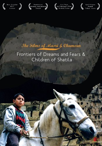 Films of Masri & Chamoun: Frontiers of Dreams and Fears & Children of Shatila by Arab Film Distribution