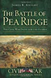 The Battle of Pea Ridge: The Civil War Fight for the Ozarks (Civil War Series)