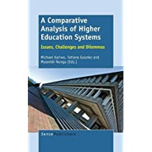 A Comparative Analysis of Higher Education Systems: Issues, Challenges and Dilemmas