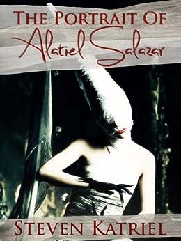 The Portrait of Alatiel Salazar (a Gothic Horror Novella) by [Katriel, Steven]