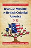 Jews and Muslims in British Colonial America, Elizabeth Hirschman and Donald Yates, 0786464623
