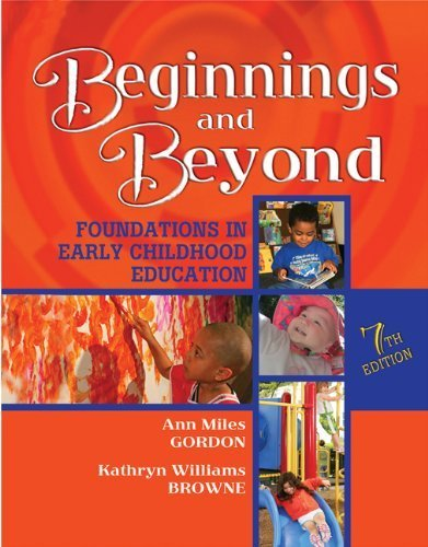 Beginnings & Beyond: Foundations in Early Childhood Education 7th edition by Gordon, Ann Miles, Browne, Kathryn Williams (2007) Hardcover