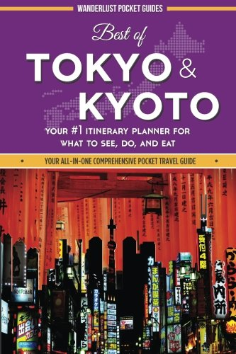 Best of Tokyo and Kyoto: Your #1 Itinerary Planner for What to See, Do, and Eat in Tokyo and Kyoto, Japan (Pocket Tokyo)