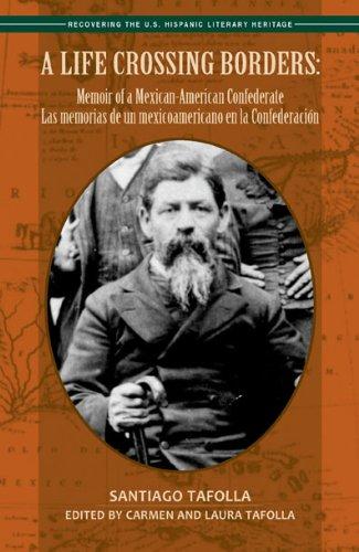 A Life Crossing Borders: Memoir of a Mexican-American Confederate / Las memorias de un mexicoamericano en la Confederaci