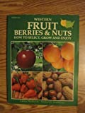 Western Fruit, Berries and Nuts, Robert L. Stebbins and Lance Walheim, 0895860783