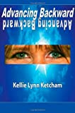 Advancing Backward, Kellie Ketcham, 1439234175