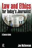 Law and Ethics for Today's Journalist: A Concise Guide by Joe Mathewson (2013) Paperback