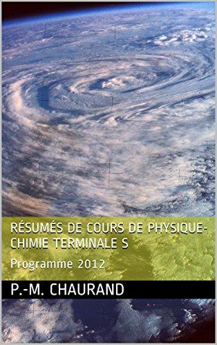 Résumés de cours de physique-chimie Terminale S: Bac programme 2012 (French Edition)