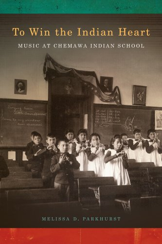 To Win the Indian Heart: Music at Chemawa Indian School (First Peoples: New Directions in Indigenous Studies)