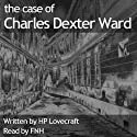 The Case of Charles Dexter Ward Audiobook by H. P. Lovecraft Narrated by Felbrigg Napoleon Herriot