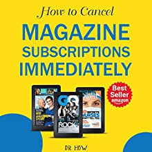 How to Cancel Magazine Subscriptions Immediately Audiobook by Dr. How Narrated by B.R. Richard