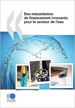 Des mécanismes de financement innovants pour le secteur de l'eau: Edition 2010