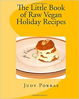 The little book of raw vegan holiday recipes judy pokras the little book of raw vegan holiday recipes judy pokras 9781456468927 amazon books forumfinder Choice Image